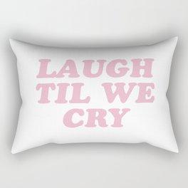 Laugh Til We Cry Rectangular Pillow