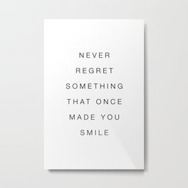 Never regret something that once made you smile Metal Print