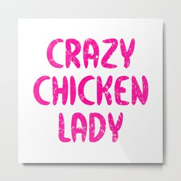 Crazy Chicken Lady Farmerette Funny Farming Gift Metal Print