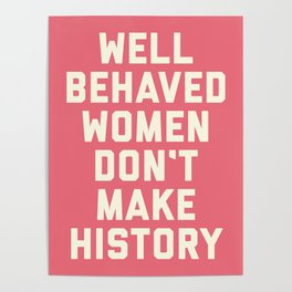Well Behaved Women Feminist Quote Poster