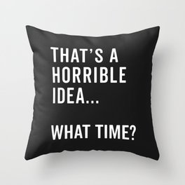 That's A Horrible Idea Funny Quote Throw Pillow