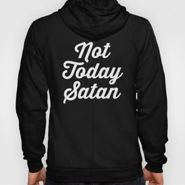 Not Today Satan Funny Quote Hoody