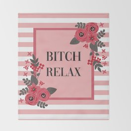 Bitch Relax, Pretty, Funny, Quote Throw Blanket