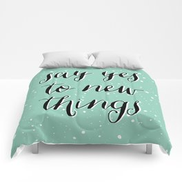 SAY YES TO NEW THINGS Comforters