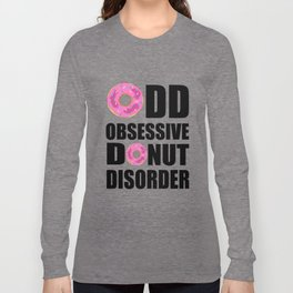 Obsessive Donut Disorder Long Sleeve T-shirt