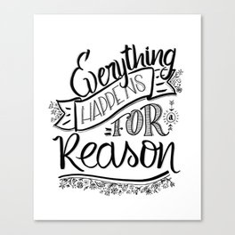 Everything happens for a reason black & white Canvas Print