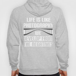 Life Is Like Photography, We Develop From The Negatives Hoody