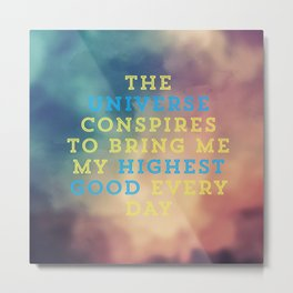 The Universe Conspires To Bring Me My Highest Good Every Day Metal Print