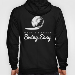 When It's Breezy, Swing Easy, Golf Golfing Golfer Father's Day Gift Dad Grandpa Hoody