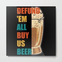 Defund 'Em All Buy Us Beer Vintage Metal Print