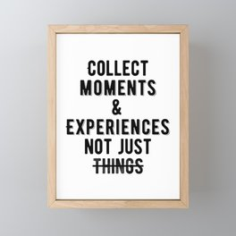 Inspirational - Collect moment and experiences. Framed Mini Art Print