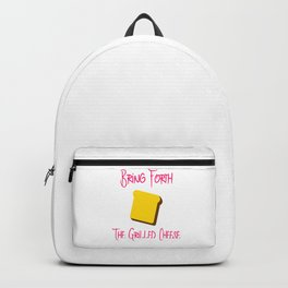 Bring Forth the Grilled Cheese Funny Pun Quote Backpack