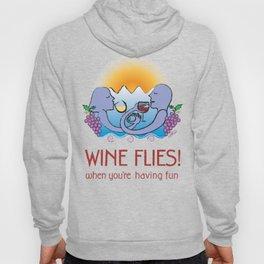 Wine Flies when you're having fun Hoody