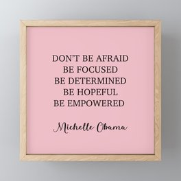 Don't be afraid BE FOCUSED BE DETERMINED BE HOPEFUL BE EMPOWERED Framed Mini Art Print