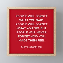 Maya Angelou - People will never forget how you made them feel Framed Mini Art Print