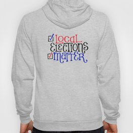 Local Elections Matter Hoody