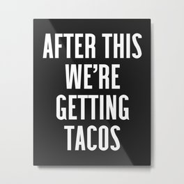 Getting Tacos Funny Quote Metal Print