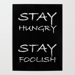 Stay hungry, stay foolish. Black edition. Poster