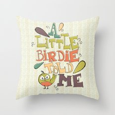 A Little Birdie Told Me Throw Pillow