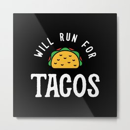 Will Run For Tacos Metal Print