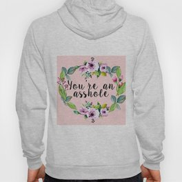 You're an asshole - pretty florals Hoody