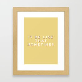 """""""It be like that sometimes"""" Vintage Yellow Type Framed Art Print"""