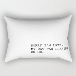 Sorry I'm late, my cat was leaning on me. Rectangular Pillow