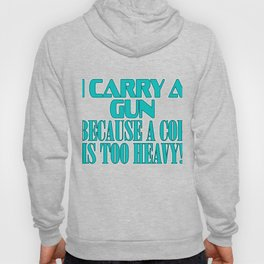 "Show your funny and humorous side with this ""I Carry A Gun Because A Cop Is Too Heavy"" tee!   Hoody"