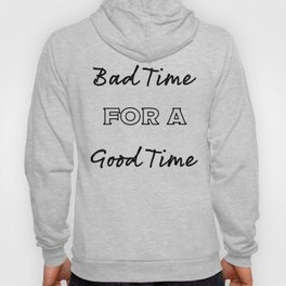 Bad time for a good time Hoody
