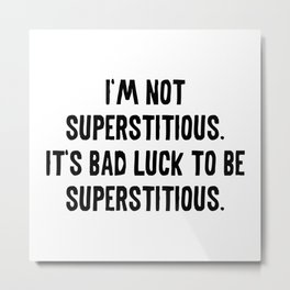 I'm Not Superstitious Metal Print