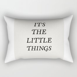 It's the little things quote Rectangular Pillow