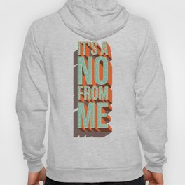 It's a no from me, typography poster design Hoody