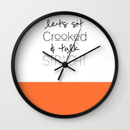 Lets sit Crooked & Talk Straight- MFM Wall Clock
