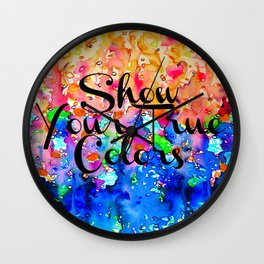 SHOW YOUR TRUE COLORS Rainbow Colorful Typography Watercolor Abstract Painting Be You Inspiration Wall Clock