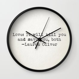 """""""Love: It will kill you and save you, both"""" -Lauren Oliver Wall Clock"""