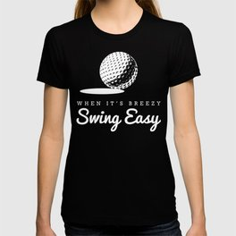 When It's Breezy, Swing Easy, Golf Golfing Golfer Father's Day Gift Dad Grandpa T-shirt