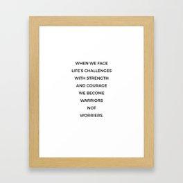 Warriors Not Worriers Framed Art Print
