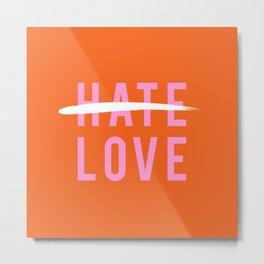 No Hate. More Love. Metal Print