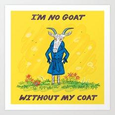 I'm No Goat Without My Coat Art Print