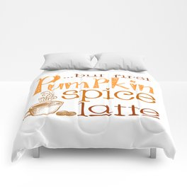 But First Pumpkin Spice Latte Comforters