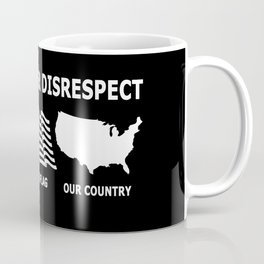 I WILL NEVER DISRESPECT Coffee Mug
