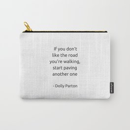 If you do not like the road you are walking start paving another one Carry-All Pouch