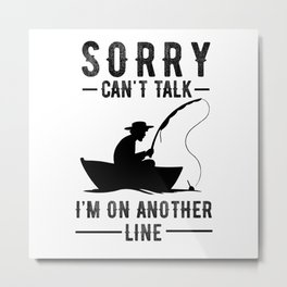 Sorry Cannot Talk I'm On Another Line Metal Print