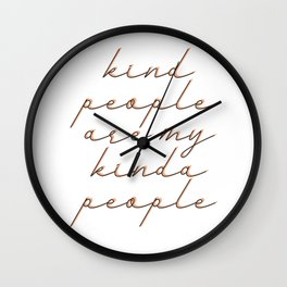 Kind people are my kinda people Wall Clock