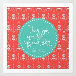 I love you more than my own skin. -Frida Kahlo Art Print