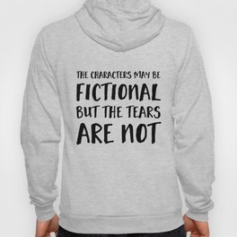 The Characters May Be Fictional But The Tears Are Not  Hoody