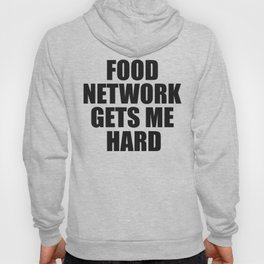 Food Network Gets Me Hard Hoody