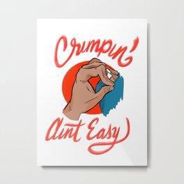 Crimpin' Aint Easy Metal Print