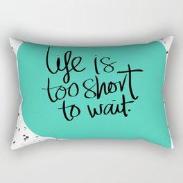 Life is too short to wait blue green Rectangular Pillow