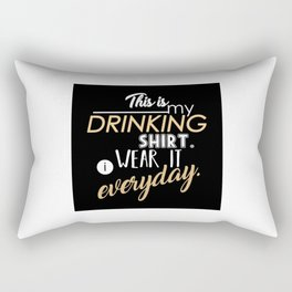 This is My Drinking Shirt. I Wear It Everyday Rectangular Pillow